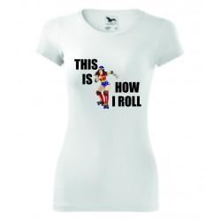 Dámské tričko - How I roll