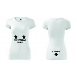 Dámské tričko - S tímhle nepotřebuji tohle