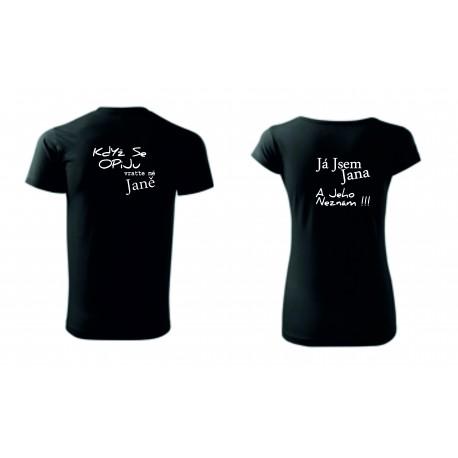 Dámské tričko - KDYŽ SE OPIJU, VRAŤTE MĚ