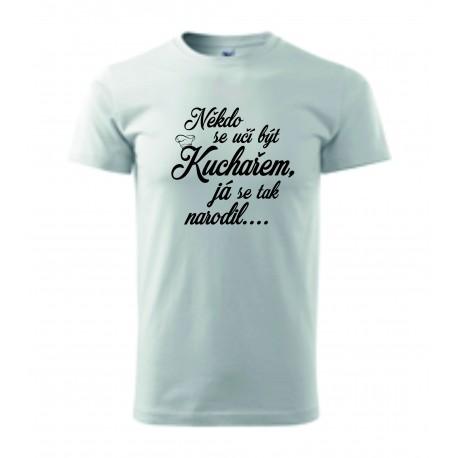 Pánské tričko - HLAD JE NEJLEPŠÍ KUCHAŘ