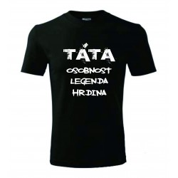 Pánské tričko - TÁTA osobnost, legenda, hrdina 2
